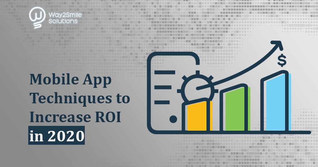 Top Techniques To Increase Your ROI using Mobile App In 2020