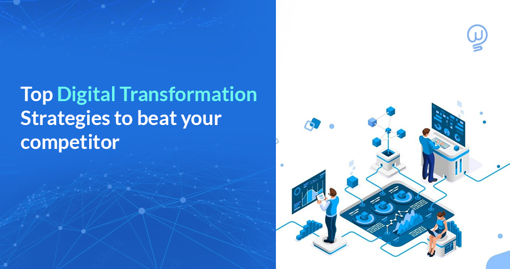 Top Digital Transformation Strategies to beat your competitors